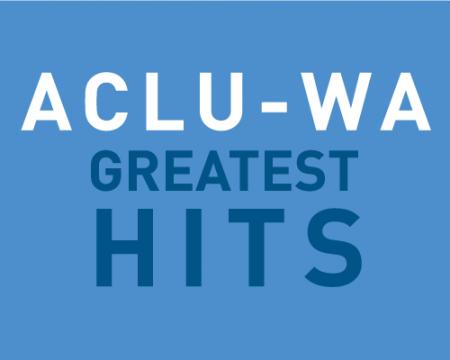 ACLU of Washington Greatest Hits