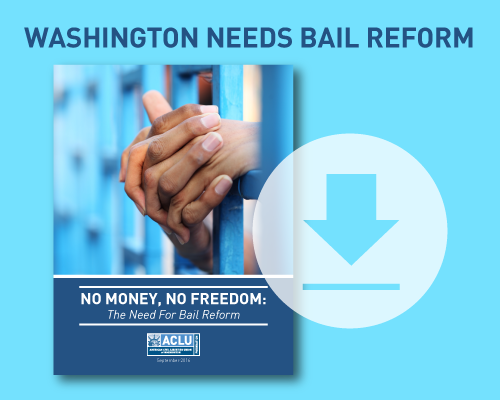 Washington Needs Bail Reform:  No Money, No Freedom